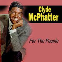 Clyde McPhatter - For The People