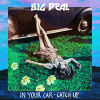 Big Deal - In Your Car / Catch Up