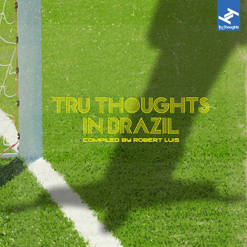 Robert Luis - Tru Thoughts in Brazil Compiled By Robert Luis (From Samba to Sambass to Bossa Nova to Funk Carioca: Music from the South American Country of Brazil)