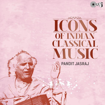 Pandit Jasraj - Icons of Indian Classical Music: Pandit Jasraj