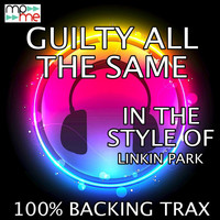 100% Backing Trax - Guilty All The Same (Originally Performed by Linkin Park) (Karaoke Versions)