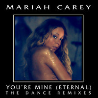 Mariah Carey - You're Mine (Eternal) (The Dance Remixes)