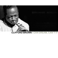 Clifford Brown - I Can Dream, Can't I?