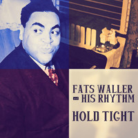Fats Waller & His Rhythm - Hold Tight