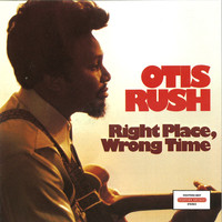 Otis Rush - Right Place, Wrong Time