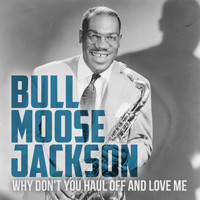 Bull Moose Jackson - Why Don't You Haul off and Love Me
