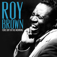 Roy Brown - Fore Day in the Morning