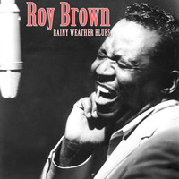 Roy Brown - Rainy Waether Blues