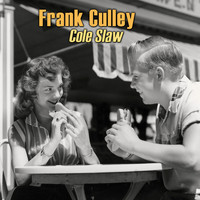 Frank Culley - Cole Slaw