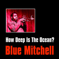 Blue Mitchell - How Deep Is the Ocean?