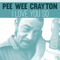 Pee Wee Crayton - I Love You So