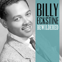 Billy Eckstine - Bewildered