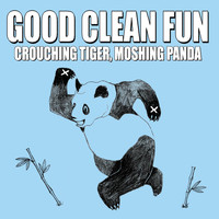 Good Clean Fun - Crouching Tiger, Moshing Panda