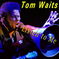 Tom Waits - Listen to Me