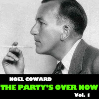 Noel Coward - The Party's over Now, Vol. 1