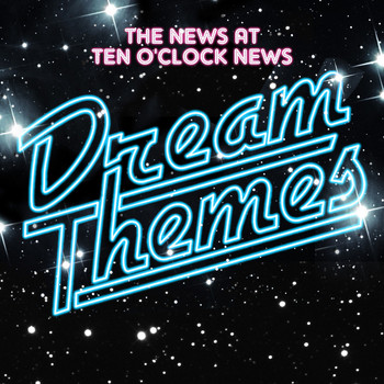 Dream Themes - The News At Ten O'Clock News