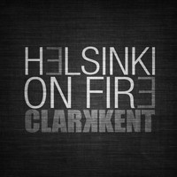 Clarkkent - Helsinki On Fire (Explicit)