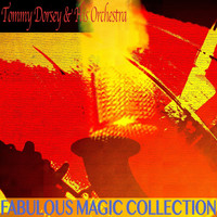 Tommy Dorsey & His Orchestra - Fabulous Magic Collection