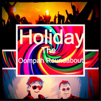 The Oompah Roundabout - Holiday.