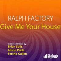 Ralph Factory - Give Me Your House