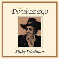 Kinky Friedman - Under the Double Ego