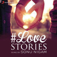 Sonu Nigam - #Love Stories Sung by Sonu Nigam