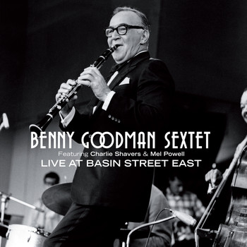 Benny Goodman Sextet - Benny Goodman Sextet Live at Basin Street East (feat. Charlie Shavers & Mel Powell)