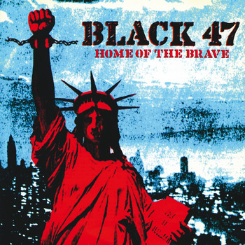 Black 47 - Home Of The Brave