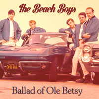 The Beach Boys - Ballad of Ole Betsy