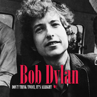 Bob Dylan - Don't Think Twice, It's Alright