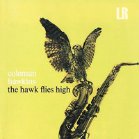 Coleman Hawkins - The Hawk Flies High