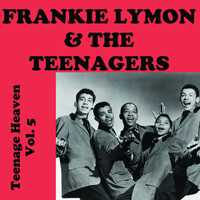 Frankie Lymon & The Teenagers - Teenage Heaven, Vol. 5