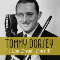Tommy Dorsey - I Can Dream, Can't I?