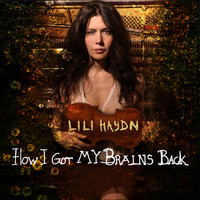 Lili Haydn - How I Got My Brains Back
