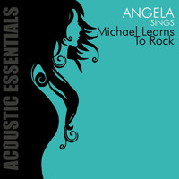 Angela - Accoustic Essentials: Angela Sings Michael Learns to Rock