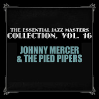 Johnny Mercer & The Pied Pipers - The Essential Jazz Masters Collection, Vol. 16