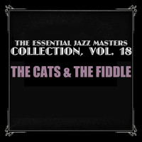 The Cats & The Fiddle - The Essential Jazz Masters Collection, Vol. 18