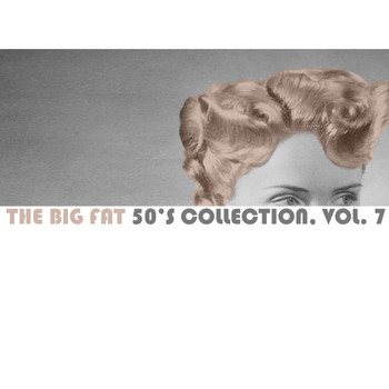 Various Artists - The Big Fat 50's Collection, Vol. 7