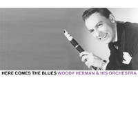 Woody Herman & His Orchestra - Here Comes the Blues