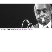 Benny Carter - Some of These Days