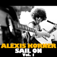 Alexis Korner - Sail on, Vol. 1