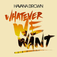 Havana Brown - Whatever We Want