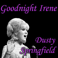 Dusty Springfield - Goodnight Irene