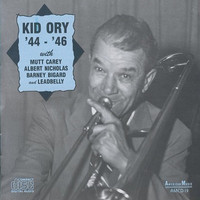 Kid Ory - Kid Ory '44-'46 with Mutt Carey, Albert Nicholas, Barney Bigard and Leadbelly