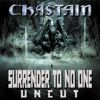 CHASTAIN - Surrender to No One: Uncut