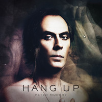 Peter Murphy - Hang Up - Single