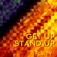 Forty - Get up Stand Up
