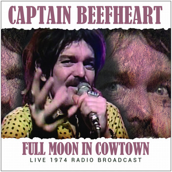 Captain Beefheart - Full Moon in Cowtown (Live)