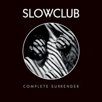 Slow Club - Complete Surrender - Single