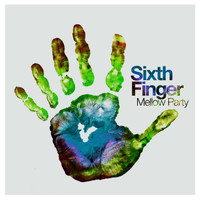 Sixth Finger - Mellow Party